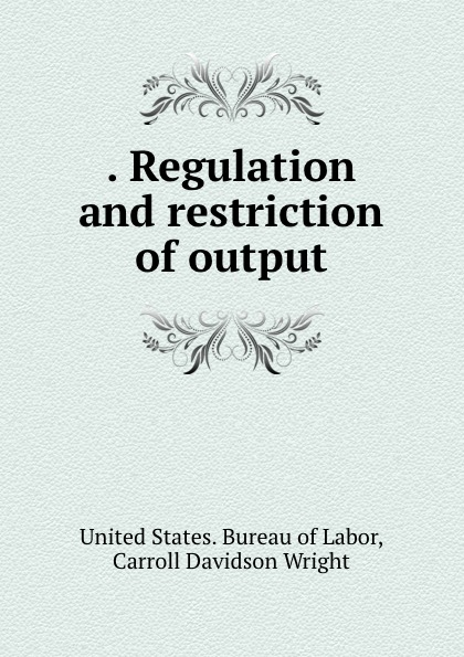 . Regulation and restriction of output
