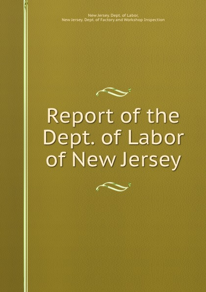 New Jersey. Dept. of Labor Report of the Dept. of Labor of New Jersey цена