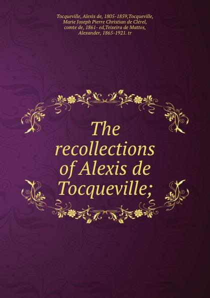 Alexis de Tocqueville The recollections of Alexis de Tocqueville; alexis de tocqueville nouvelle correspondance entierement inedite de alexis de tocqueville