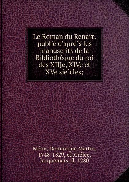 Dominique Martin Méon Le Roman du Renart, publie d.apres les manuscrits de la Bibliotheque du roi des XIIJe, XIVe et XVe siecles; reynard le roman du renart publ d apres les mss de la bibliotheque du roi des xiiie xive et xve 4
