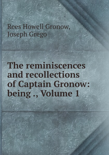 Rees Howell Gronow The reminiscences and recollections of Captain Gronow: being ., Volume 1 gronow jukka zhuravlev sergey fashion meets socialism