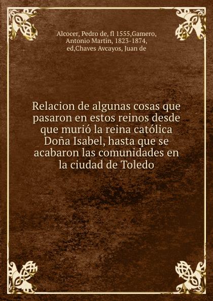 Pedro de Alcocer Relacion de algunas cosas que pasaron en estos reinos desde que murio la reina catolica Dona Isabel, hasta que se acabaron las comunidades en la ciudad de Toledo prieto r g la katana de toledo nivel 2 учебник на испанском языке cd
