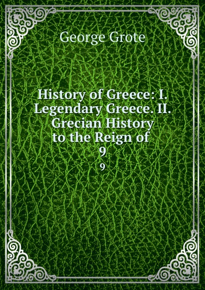 George Grote History of Greece: I. Legendary Greece. II. Grecian History to the Reign of . 9 цена и фото