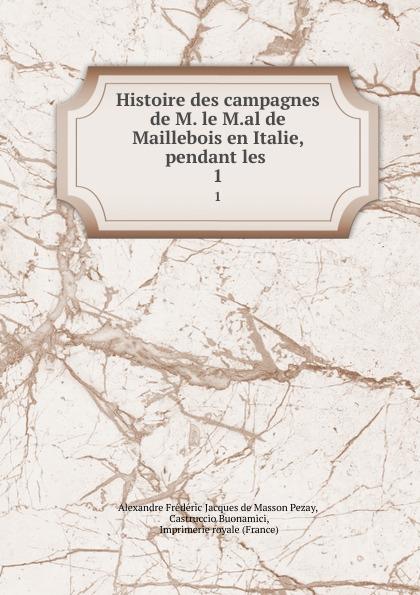 Alexandre Frédéric Jacques de Masson Pezay Histoire des campagnes de M. le M.al de Maillebois en Italie, pendant les . 1