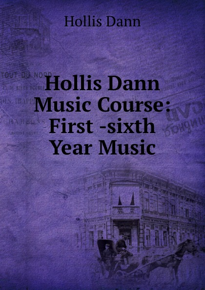 Фото - Hollis Dann Hollis Dann Music Course: First -sixth Year Music dann hollis 1861 1939 second year music