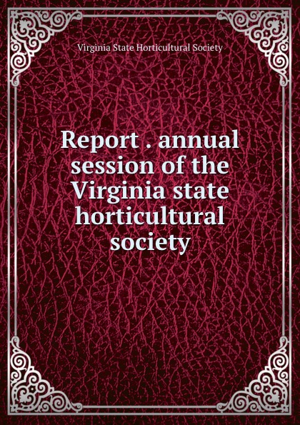 Report . annual session of the Virginia state horticultural society