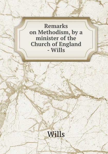 цена Wills Remarks on Methodism, by a minister of the Church of England - Wills онлайн в 2017 году