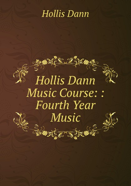 Фото - Hollis Dann Hollis Dann Music Course: : Fourth Year Music dann hollis 1861 1939 second year music
