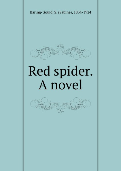 Sabine Baring-Gould Red spider. A novel baring gould sabine freaks of fanaticism and other strange events