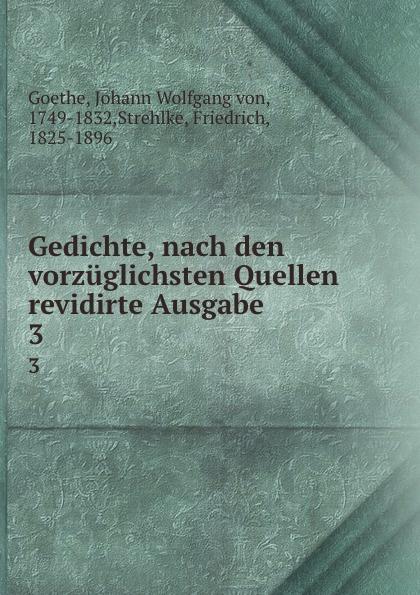 Gedichte, nach den vorzuglichsten Quellen revidirte Ausgabe. 3