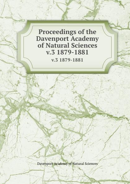 Davenport Academy of Natural Sciences Proceedings of the Davenport Academy of Natural Sciences. v.3 1879-1881 davenport academy of natural sciences proceedings of the davenport academy of natural sciences volume 1