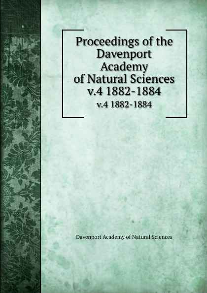 Davenport Academy of Natural Sciences Proceedings of the Davenport Academy of Natural Sciences. v.4 1882-1884 davenport academy of natural sciences proceedings of the davenport academy of natural sciences volume 1
