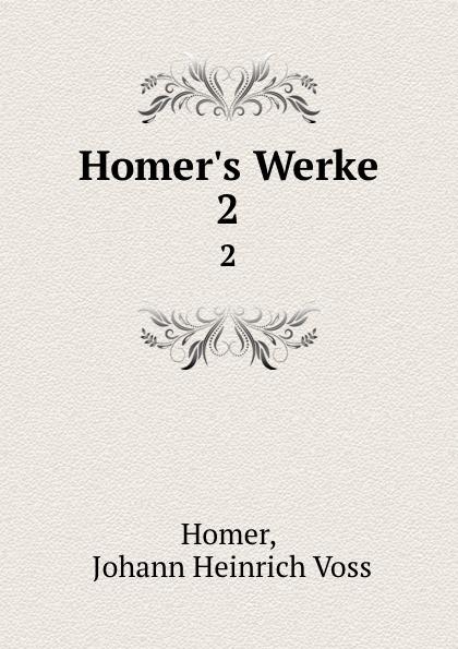 Johann Heinrich Voss Homer Homer.s Werke. 2