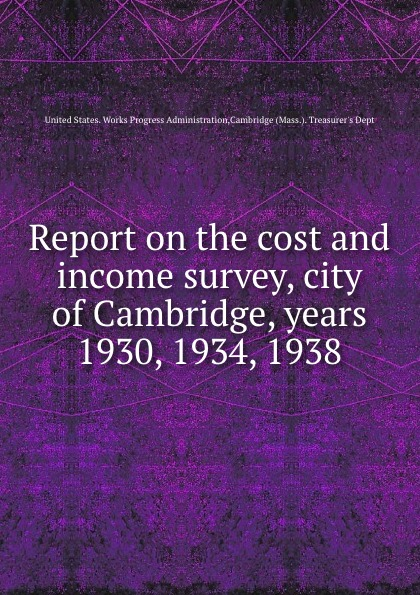 United States. Works Progress Administration,Cambridge (Mass.). Treasurer's Dept Report on the cost and income survey, city of Cambridge, years 1930, 1934, 1938 cambridge plays the pyjama party elt edition cambridge storybooks