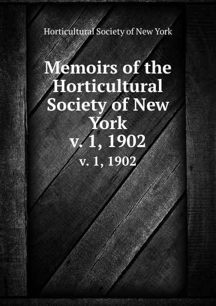Memoirs of the Horticultural Society of New York. v. 1, 1902