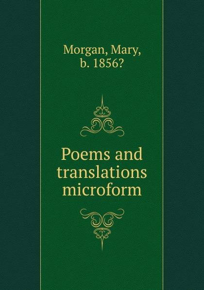Mary Morgan Poems and translations microform