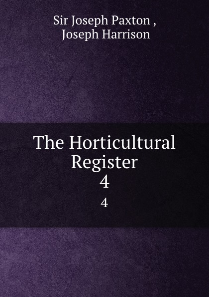 Joseph Paxton The Horticultural Register. 4 joseph paxton the horticultural register 4