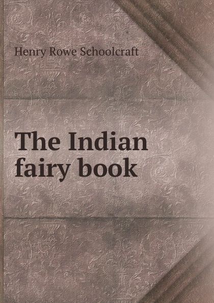 Henry Rowe Schoolcraft The Indian fairy book