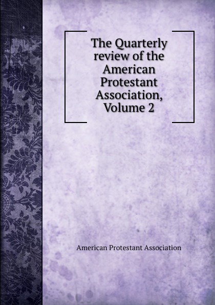 The Quarterly review of the American Protestant Association, Volume 2