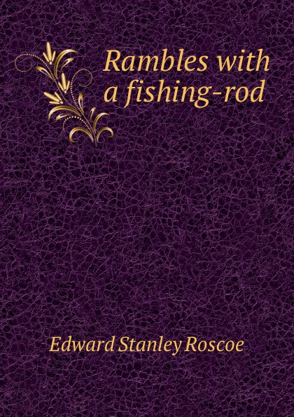 Rambles with a fishing-rod