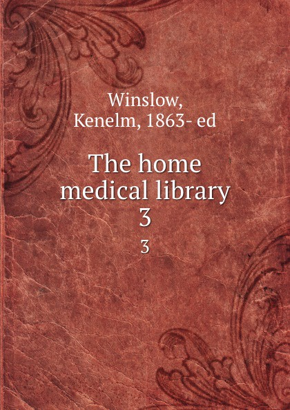 Kenelm Winslow The home medical library. 3