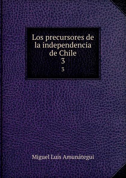 Los precursores de la independencia de Chile. 3