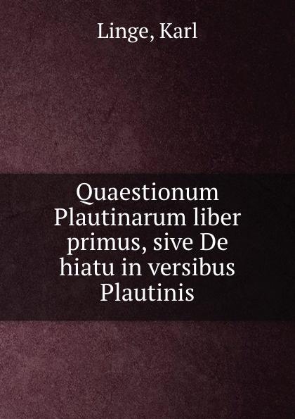 Karl Linge Quaestionum Plautinarum liber primus, sive De hiatu in versibus Plautinis цены