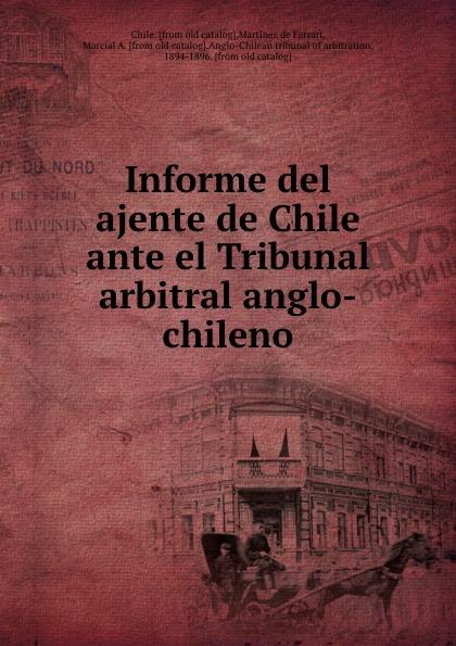 Martínez de Ferrari Chile Informe del ajente de Chile ante el Tribunal arbitral anglo-chileno spyair chile