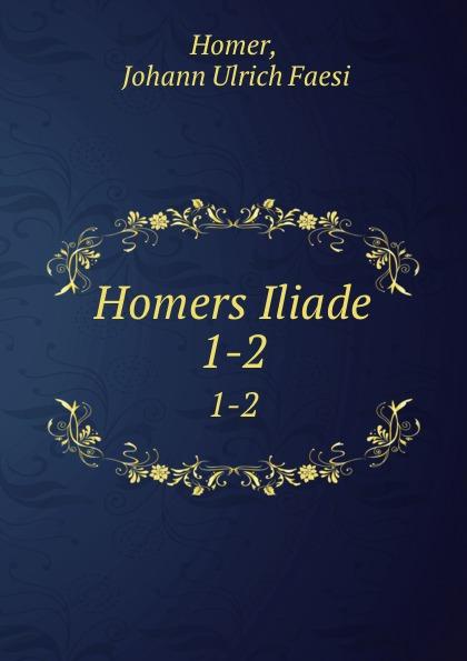 Johann Ulrich Faesi Homer Homers Iliade. 1-2