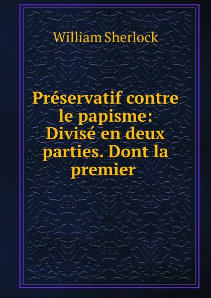 Фото - William Sherlock Preservatif contre le papisme: Divise en deux parties. Dont la premier . jean paul gaultier le male