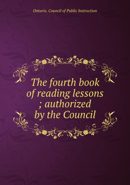 The fourth book of reading lessons ; authorized by the Council