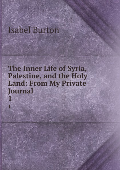 Isabel Burton The Inner Life of Syria, Palestine, and the Holy Land: From My Private Journal. 1 afc asian cup 2019 syria palestine