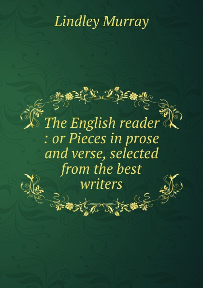 Lindley Murray The English reader : or Pieces in prose and verse, selected from the best writers w scott lessons in elocution or miscellaneous pieces in prose and verse selected from the best authors