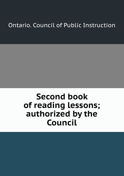 Ontario. Council of Public Instruction Second book of reading lessons; authorized by the Council