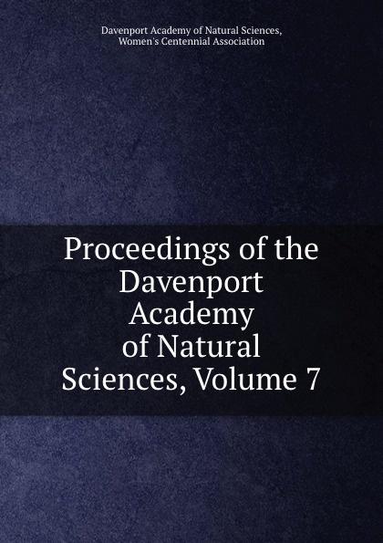 Davenport Academy of Natural Sciences Proceedings of the Davenport Academy of Natural Sciences, Volume 7 davenport academy of natural sciences proceedings of the davenport academy of natural sciences volume 1