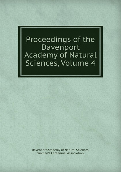 Davenport Academy of Natural Sciences Proceedings of the Davenport Academy of Natural Sciences, Volume 4 davenport academy of natural sciences proceedings of the davenport academy of natural sciences volume 1
