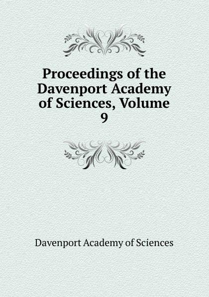 Davenport Academy of Sciences Proceedings of the Davenport Academy of Sciences, Volume 9 davenport academy of natural sciences proceedings of the davenport academy of natural sciences volume 1