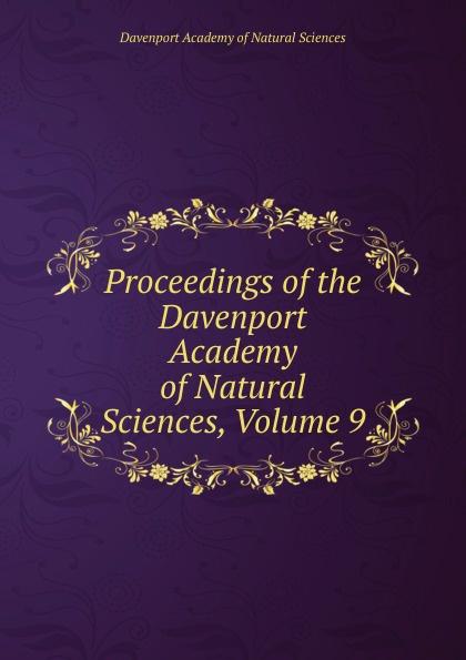 Davenport Academy of Natural Sciences Proceedings of the Davenport Academy of Natural Sciences, Volume 9 davenport academy of natural sciences proceedings of the davenport academy of natural sciences volume 1