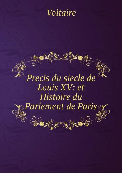 Voltaire Precis du siecle de Louis XV: et Histoire du Parlement de Paris