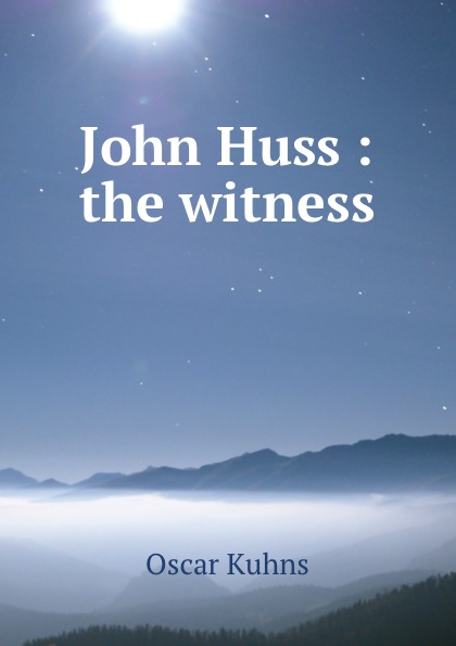 Oscar Kuhns John Huss : the witness
