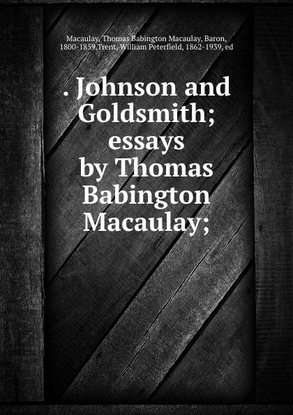 . Johnson and Goldsmith; essays by Thomas Babington Macaulay;