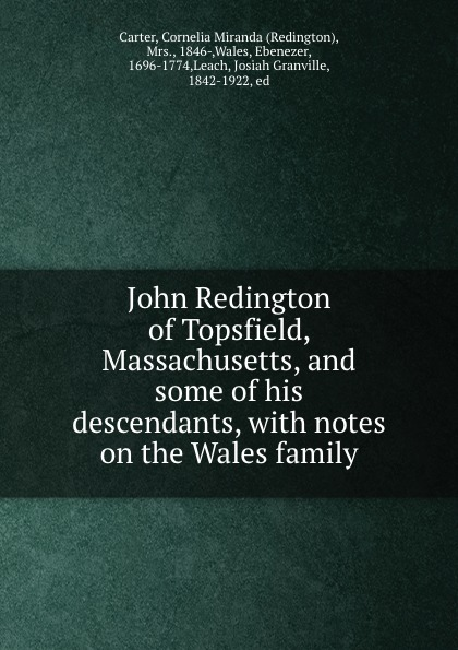 Redington Carter John Redington of Topsfield, Massachusetts, and some of his descendants, with notes on the Wales family redington carter john redington of topsfield massachusetts and some of his descendants with notes on the wales family