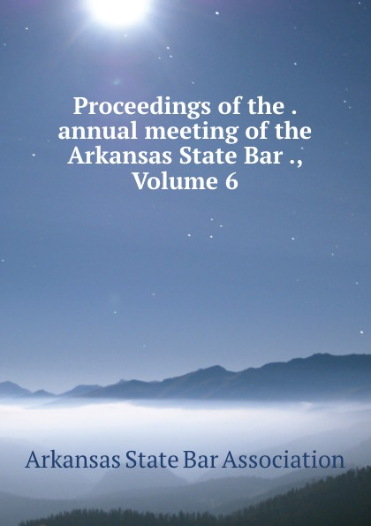 Proceedings of the . annual meeting of the Arkansas State Bar ., Volume 6 футболка print bar wwe кейн