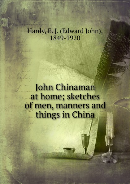 Edward John Hardy John Chinaman at home; sketches of men, manners and things in China