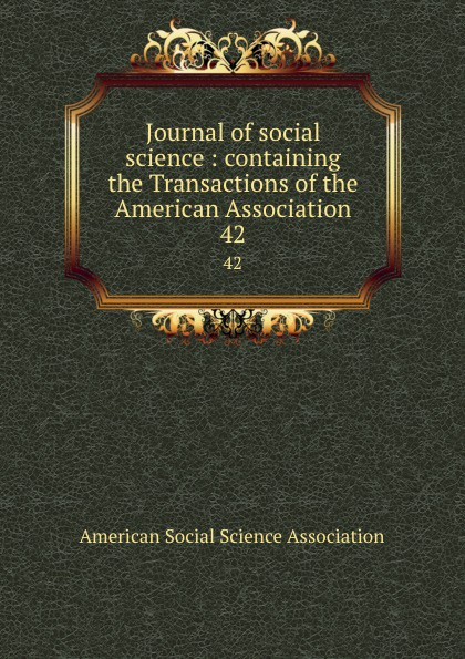 Journal of social science : containing the Transactions of the American Association. 42