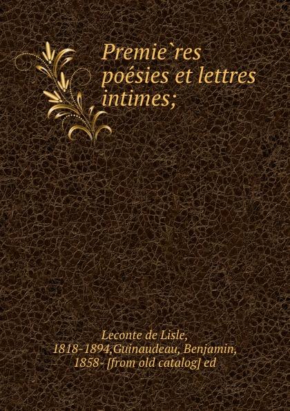 Leconte de Lisle Premieres poesies et lettres intimes;