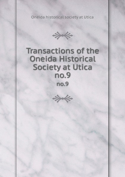 Transactions of the Oneida Historical Society at Utica. no.9