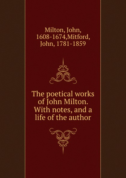 John Milton The poetical works of John Milton. With notes, and a life of the author