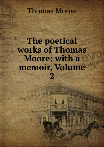 Thomas Moore The poetical works of Thomas Moore: with a memoir, Volume 2 thomas moore the poetical works of thomas moore volume 4