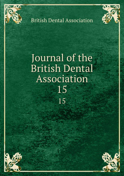 Journal of the British Dental Association. 15 journal of the british dental association volume 7